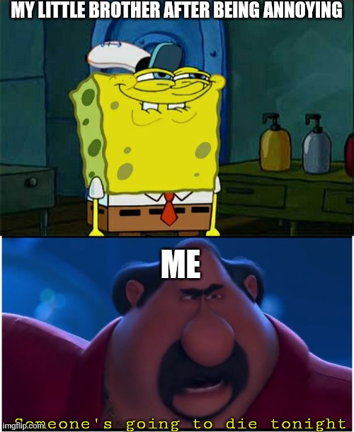 KILL EM |  MY LITTLE BROTHER AFTER BEING ANNOYING; ME; Someone's going to die tonight | image tagged in memes,don't you squidward,someone's going to die tonight,lol,funny,custom template | made w/ Imgflip meme maker