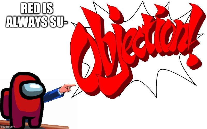 OBJECTION! |  RED IS ALWAYS SU- | image tagged in objection | made w/ Imgflip meme maker