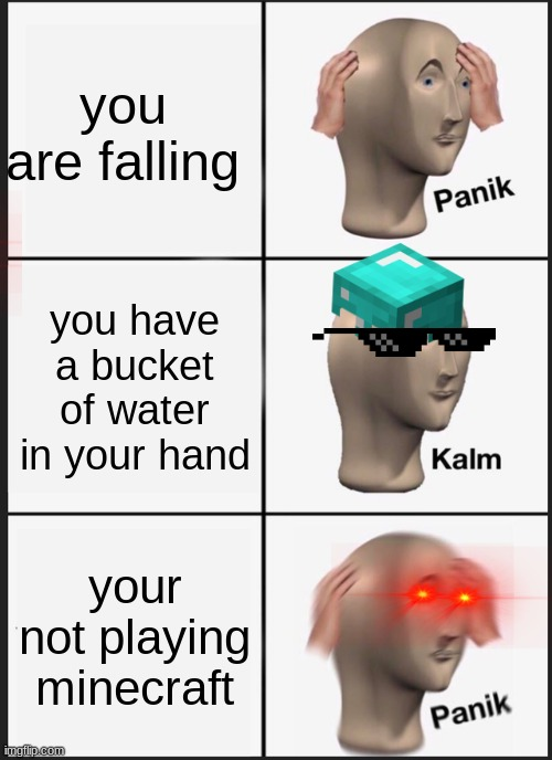 Panik Kalm Panik Meme |  you are falling; you have a bucket of water in your hand; your not playing minecraft | image tagged in memes,panik kalm panik,minecraft,gaming,xd,funny | made w/ Imgflip meme maker