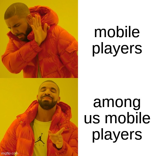 Drake Hotline Bling Meme |  mobile players; among us mobile players | image tagged in memes,drake hotline bling | made w/ Imgflip meme maker