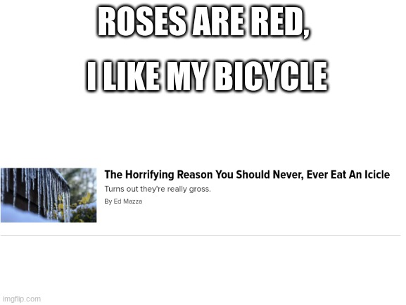 who here has ever eaten an icicle? |  ROSES ARE RED, I LIKE MY BICYCLE | image tagged in roses are red | made w/ Imgflip meme maker