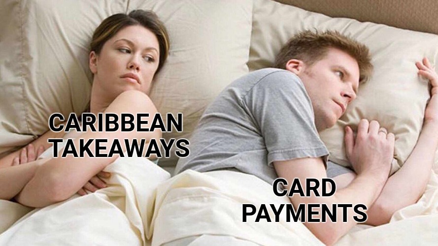 I Bet He's Thinking About Other Women Meme |  CARIBBEAN  TAKEAWAYS; CARD  PAYMENTS | image tagged in memes,i bet he's thinking about other women,food,restaurant,caribbean,customer service | made w/ Imgflip meme maker