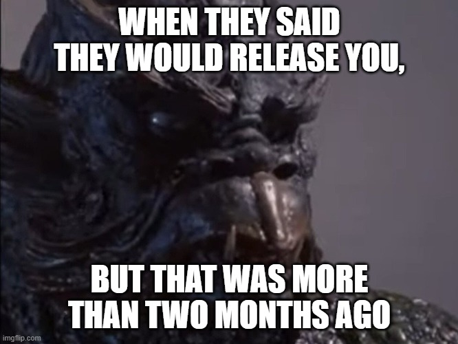 That kraken tho |  WHEN THEY SAID THEY WOULD RELEASE YOU, BUT THAT WAS MORE THAN TWO MONTHS AGO | image tagged in release the kraken,they said | made w/ Imgflip meme maker