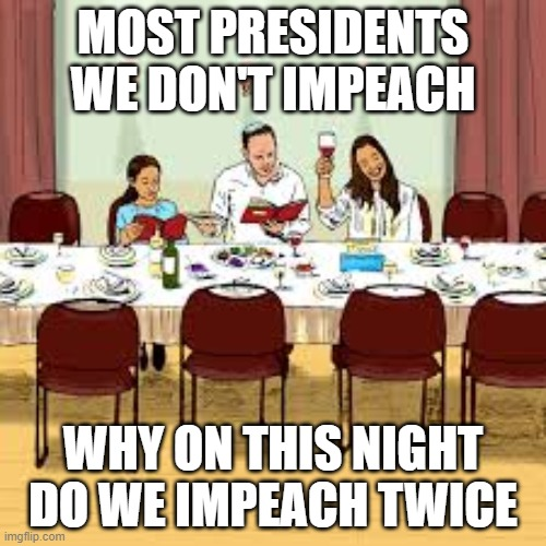 Trump impeachment |  MOST PRESIDENTS WE DON'T IMPEACH; WHY ON THIS NIGHT DO WE IMPEACH TWICE | image tagged in trump impeachment | made w/ Imgflip meme maker