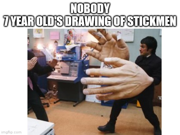 This would be a 7 year old's drawing of a stickman if he had hands. (Gotta admit, this was me until I stopped drawing.) |  NOBODY 7 YEAR OLD'S DRAWING OF STICKMEN | image tagged in drawing,hands,giants | made w/ Imgflip meme maker