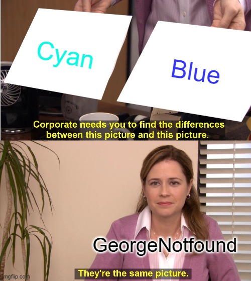 Georgenotfound being color blined |  Cyan; Blue; GeorgeNotfound | image tagged in memes,they're the same picture | made w/ Imgflip meme maker