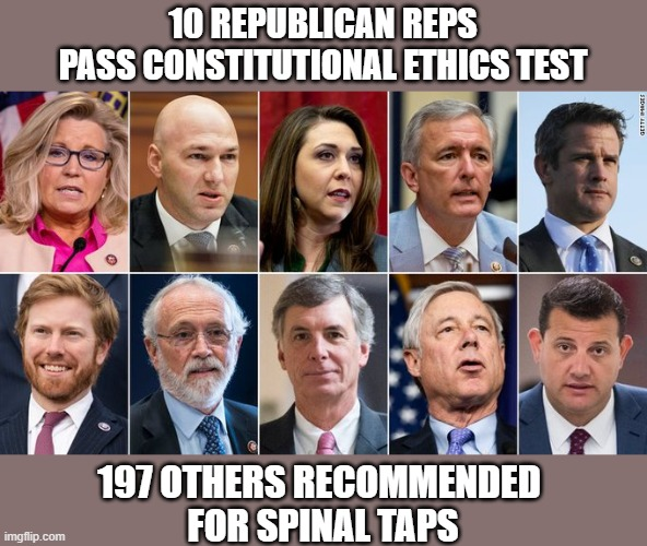 Dr. Fauci makes recommendations post Impeachment Hearing |  10 REPUBLICAN REPS PASS CONSTITUTIONAL ETHICS TEST; 197 OTHERS RECOMMENDED  FOR SPINAL TAPS | image tagged in impeachment,trump,gop,ethics,spineless,cowards | made w/ Imgflip meme maker