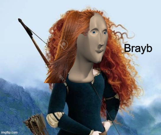Merida Brave Meme | Brayb | image tagged in memes,merida brave | made w/ Imgflip meme maker