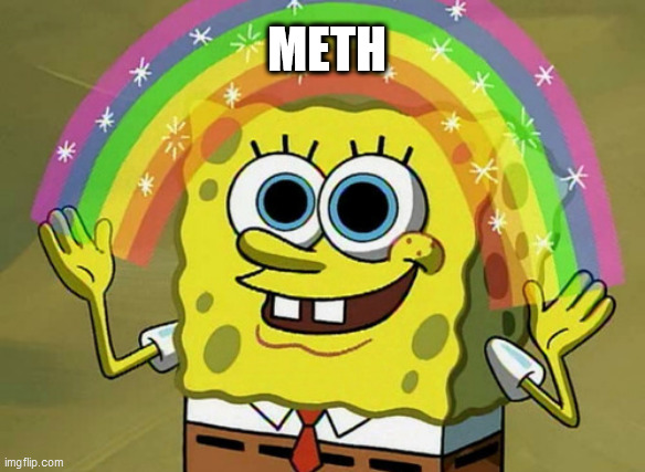 Imagination Spongebob Meme |  METH | image tagged in memes,imagination spongebob | made w/ Imgflip meme maker