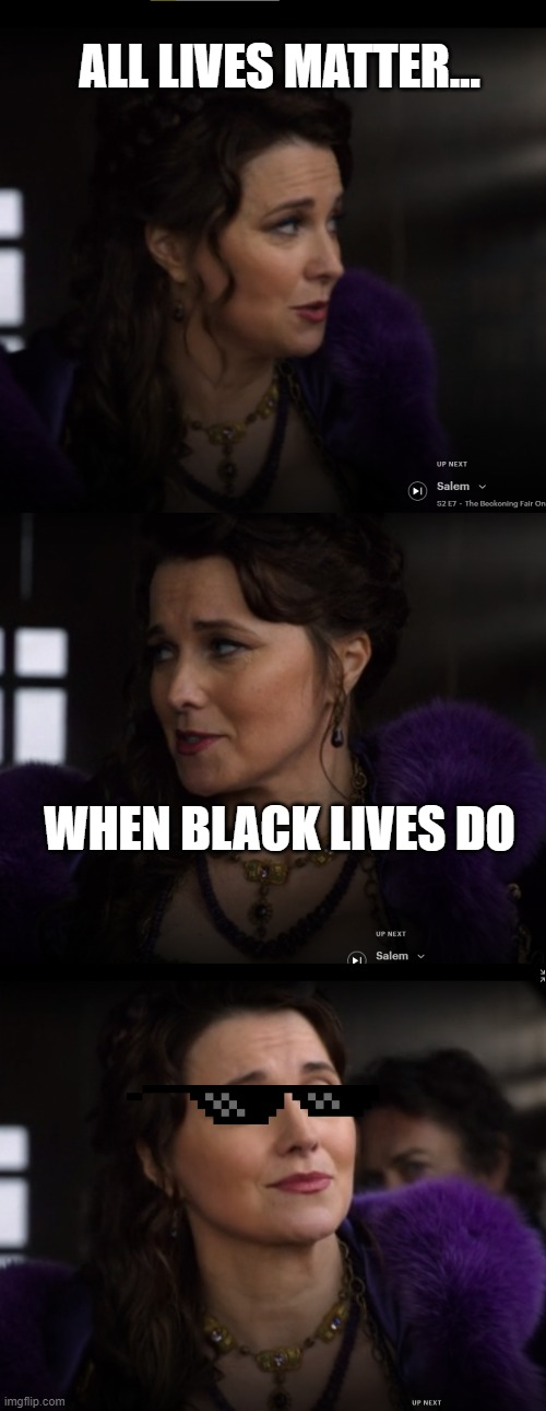 Cool Countess |  ALL LIVES MATTER... WHEN BLACK LIVES DO | image tagged in cool countess,salem,tv show,horror,black lives matter | made w/ Imgflip meme maker