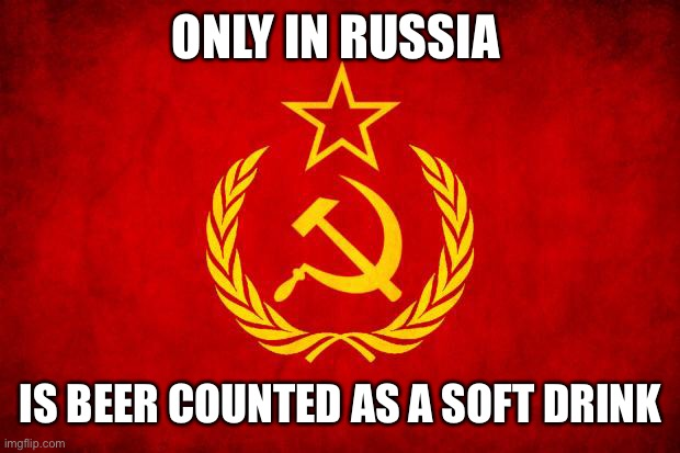 In Soviet Russia |  ONLY IN RUSSIA; IS BEER COUNTED AS A SOFT DRINK | image tagged in in soviet russia | made w/ Imgflip meme maker