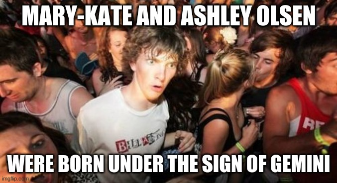 But you probably already knew that. |  MARY-KATE AND ASHLEY OLSEN; WERE BORN UNDER THE SIGN OF GEMINI | image tagged in memes,sudden clarity clarence,throwback thursday,olsen twins,gemini,mind blown | made w/ Imgflip meme maker