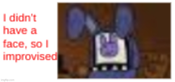 No face, more like two face | image tagged in fnaf2 | made w/ Imgflip meme maker