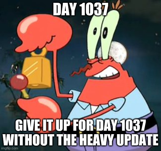 we neeeeed it |  DAY 1037; GIVE IT UP FOR DAY 1037 WITHOUT THE HEAVY UPDATE | image tagged in mr krabs bell,tf2 heavy,update | made w/ Imgflip meme maker