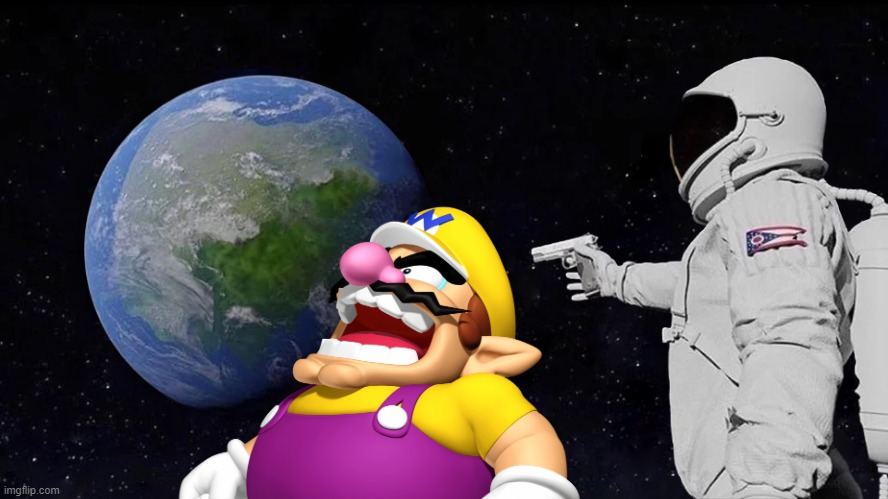 Wario gets assasinated by an Astronaut and dies.mp3 | image tagged in memes,always has been,wario dies | made w/ Imgflip meme maker