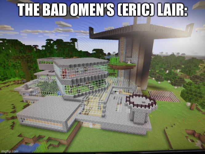 THE BAD OMEN'S (ERIC) LAIR: | made w/ Imgflip meme maker