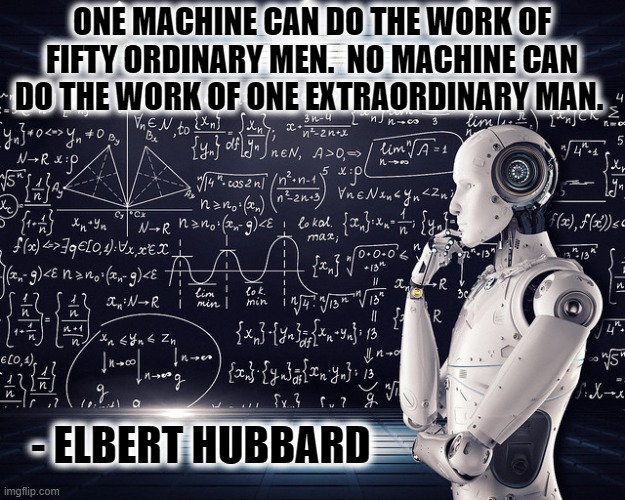 EXTRAORDINARY |  ONE MACHINE CAN DO THE WORK OF FIFTY ORDINARY MEN.  NO MACHINE CAN DO THE WORK OF ONE EXTRAORDINARY MAN. - ELBERT HUBBARD | image tagged in extraordinary,machine,work,hubbard,ordinary,motivation | made w/ Imgflip meme maker