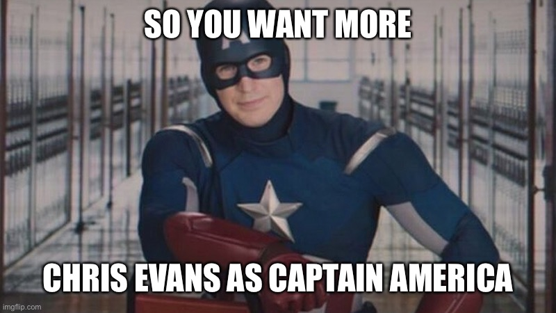 Chris Evans returns? |  SO YOU WANT MORE; CHRIS EVANS AS CAPTAIN AMERICA | image tagged in captain america so you | made w/ Imgflip meme maker