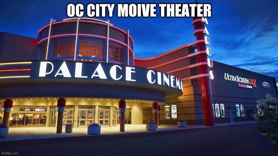 OC CITY MOIVE THEATER | made w/ Imgflip meme maker