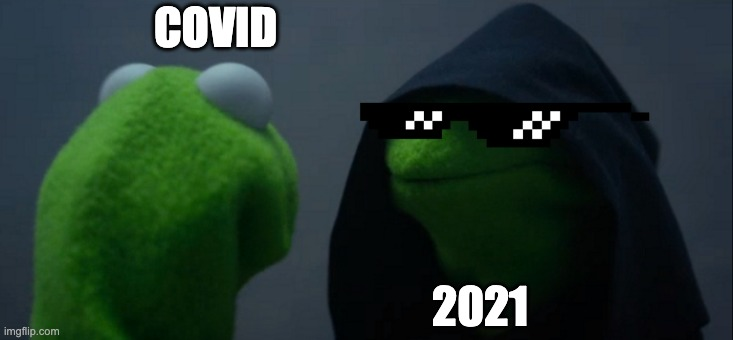 you |  COVID; 2021 | image tagged in memes,evil kermit | made w/ Imgflip meme maker