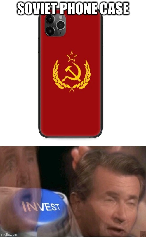 SOVIET PHONE CASE | image tagged in invest | made w/ Imgflip meme maker