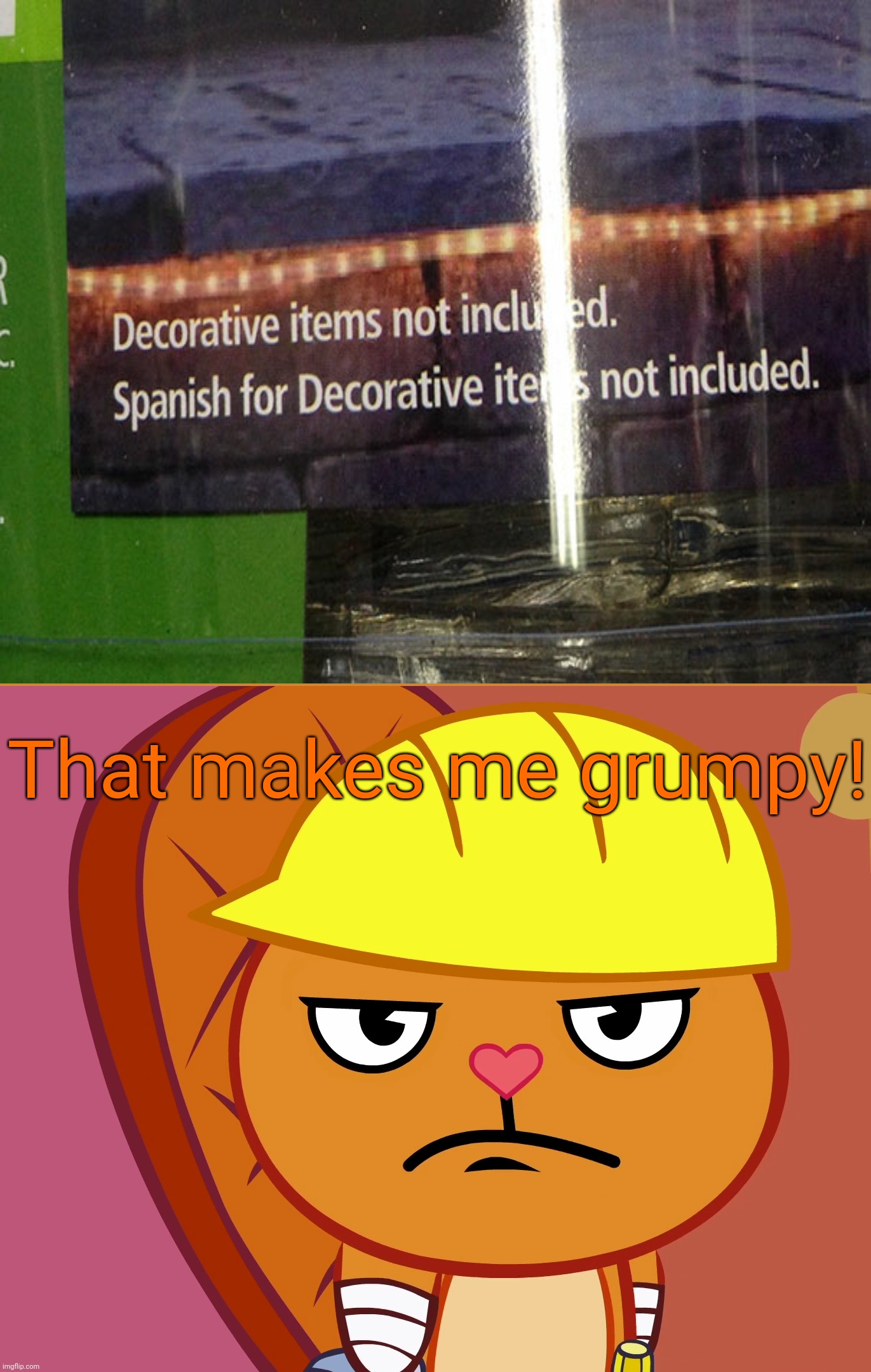 Aww, Seriously?! |  That makes me grumpy! | image tagged in jealousy handy htf,you had one job,spanish,funny,task failed successfully,memes | made w/ Imgflip meme maker