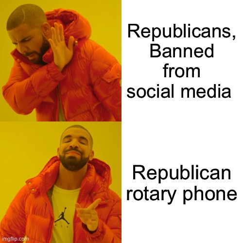 With sweeping reforms for Republicans, whats left to use? |  Republicans, Banned from social media; Republican rotary phone | image tagged in donald trump,maga,phone,banned,terrorism,hate speech | made w/ Imgflip meme maker