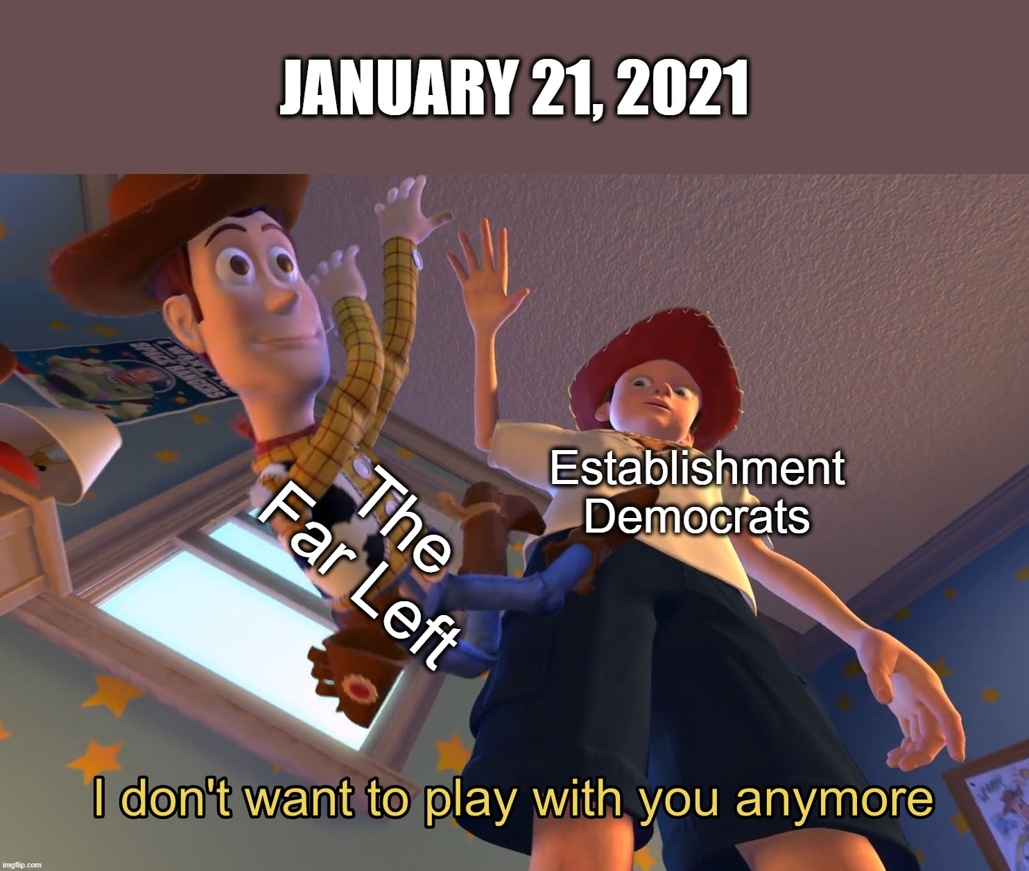 I don't want to play with you anymore |  JANUARY 21, 2021; The Far Left; Establishment Democrats | image tagged in i don't want to play with you anymore | made w/ Imgflip meme maker