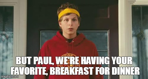 BUT PAUL, WE'RE HAVING YOUR FAVORITE, BREAKFAST FOR DINNER | image tagged in bleeker | made w/ Imgflip meme maker