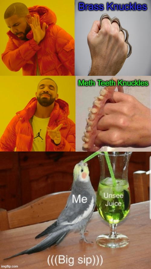 I think I'd rather get hit with the brass... |  Brass Knuckles; Meth Teeth Knuckles | image tagged in memes,drake hotline bling,unsee juice | made w/ Imgflip meme maker