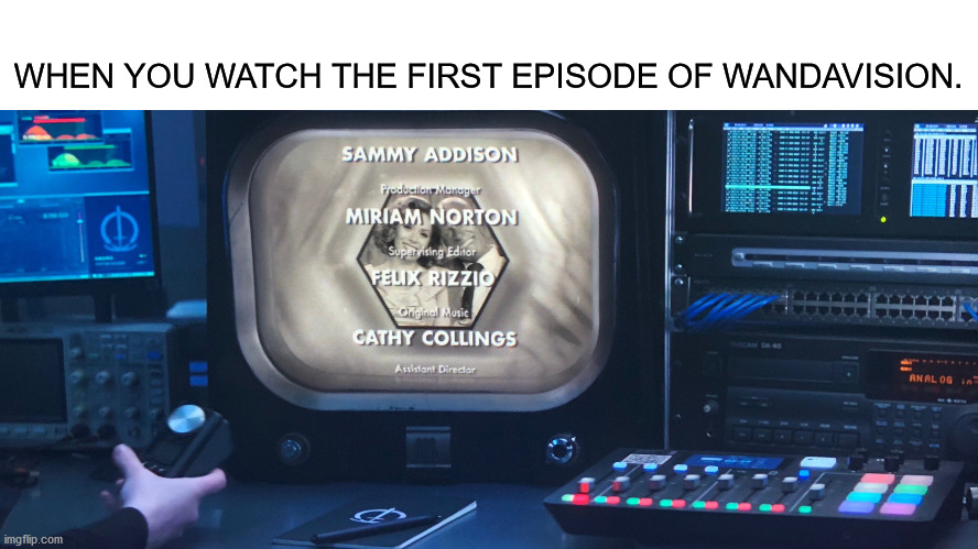 WandaVision Episode 1 Meme |  WHEN YOU WATCH THE FIRST EPISODE OF WANDAVISION. | image tagged in memes,funny,marvel,wandavision,disney plus,spoilers | made w/ Imgflip meme maker
