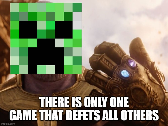 THERE IS ONLY ONE GAME THAT DEFETS ALL OTHERS | image tagged in thanos smile | made w/ Imgflip meme maker