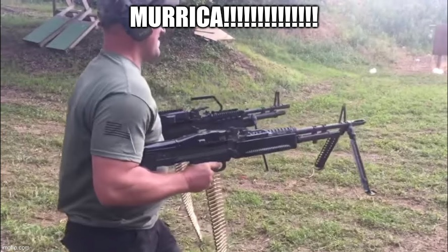 MURRICA!!!!!!!!!!!!!! | image tagged in murica | made w/ Imgflip meme maker