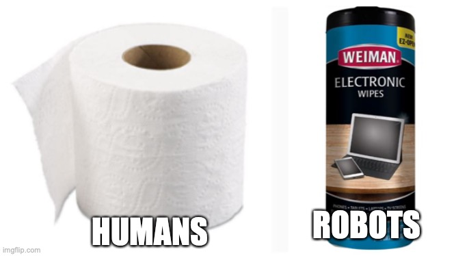 Human vs Robots |  HUMANS; ROBOTS | image tagged in toilet paper,robots,humans,bathroom,funny | made w/ Imgflip meme maker