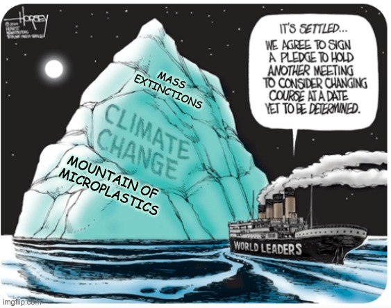 Wow! Who knew that thing was still there? |  MASS  EXTINCTIONS; MOUNTAIN OF  MICROPLASTICS | image tagged in climate change iceberg,climate change,comics | made w/ Imgflip meme maker
