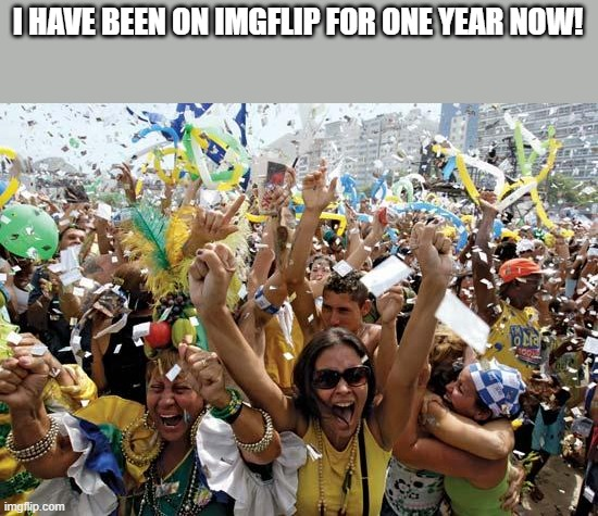 1 year birthday |  I HAVE BEEN ON IMGFLIP FOR ONE YEAR NOW! | image tagged in celebrate | made w/ Imgflip meme maker
