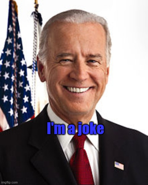 Y E S |  I'm a joke | image tagged in memes,joe biden,trump 2020 | made w/ Imgflip meme maker