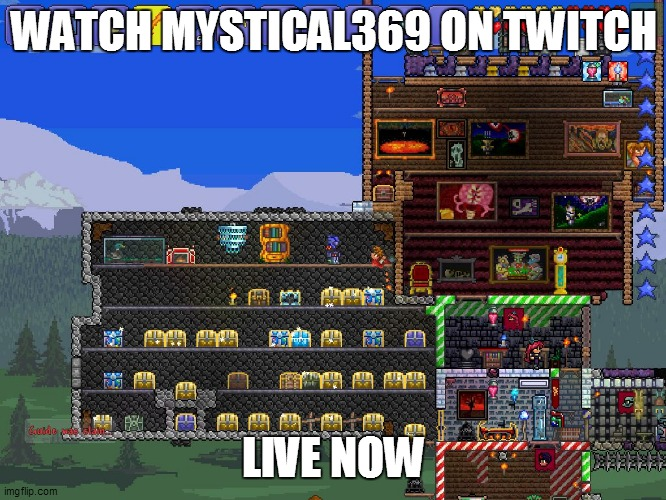 Terraria Roomy Room |  WATCH MYSTICAL369 ON TWITCH; LIVE NOW | image tagged in terraria roomy room | made w/ Imgflip meme maker