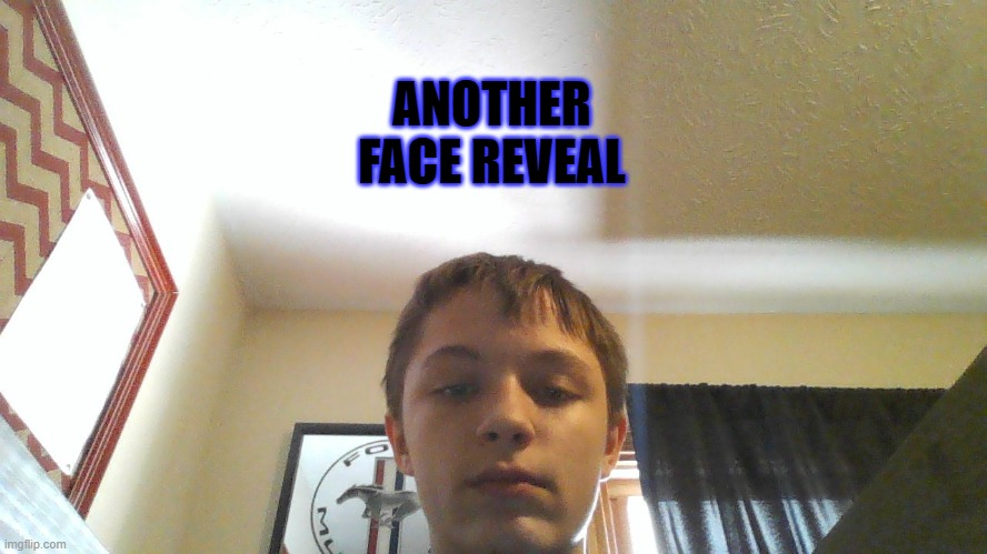 ANOTHER FACE REVEAL | made w/ Imgflip meme maker