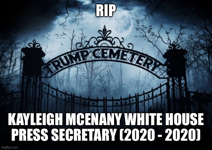 RIP Kellyanne Conway |  RIP; KAYLEIGH MCENANY WHITE HOUSE PRESS SECRETARY (2020 - 2020) | image tagged in white house press secretary,rip,kayleigh mcenany,trump cemetery,trump administration,liar | made w/ Imgflip meme maker