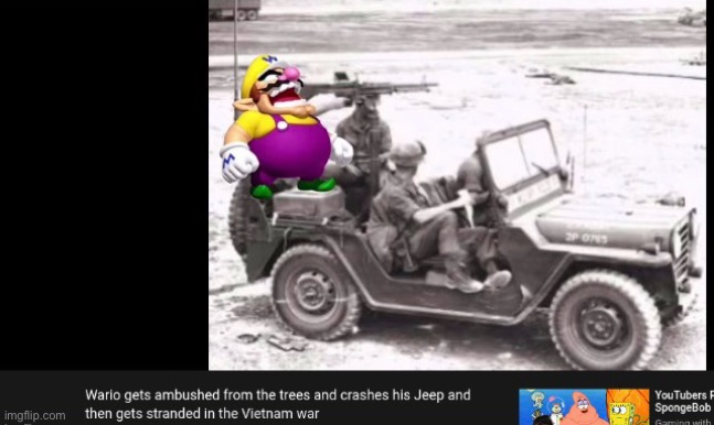 Wario gets ambushed from the trees and crashes his Jeep and then gets stranded in the Vietnam war | image tagged in wario,funny,sad,memes,vietnam war | made w/ Imgflip meme maker