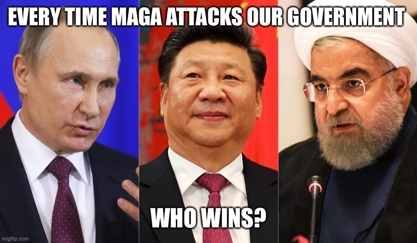 When Americans attack their own Government, the real winner are our real enemies |  EVERY TIME MAGA ATTACKS OUR GOVERNMENT; WHO WINS? | image tagged in donald trump,maga,putin,china,iran,terrorism | made w/ Imgflip meme maker
