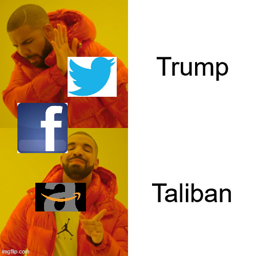 Free speech is only for tyrants |  Trump; Taliban | image tagged in memes,drake hotline bling,facebook,twitter,amazon | made w/ Imgflip meme maker