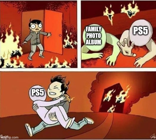You Can Only Save one From Fire |  PS5; FAMILY PHOTO ALBUM; PS5 | image tagged in you can only save one from fire | made w/ Imgflip meme maker