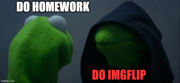 Me on zoom: |  DO HOMEWORK; DO IMGFLIP | image tagged in memes,evil kermit | made w/ Imgflip meme maker