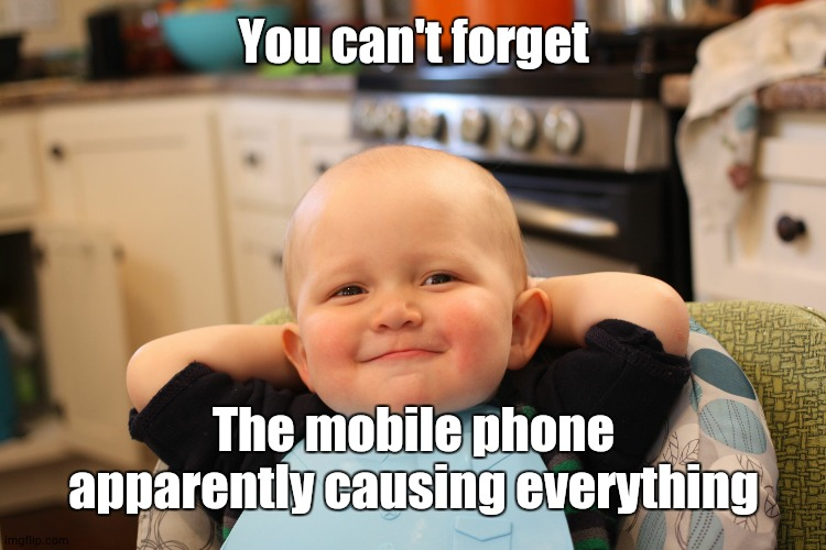 Baby Boss Relaxed Smug Content | You can't forget The mobile phone apparently causing everything | image tagged in baby boss relaxed smug content | made w/ Imgflip meme maker