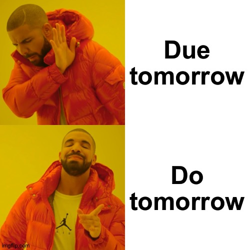 Drake Hotline Bling |  Due tomorrow; Do tomorrow | image tagged in memes,drake hotline bling | made w/ Imgflip meme maker