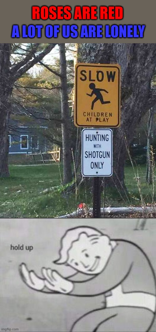 Those children better speed up... |  ROSES ARE RED; A LOT OF US ARE LONELY | image tagged in fallout hold up,memes,funny signs,funny,rhymes,happy hunting,EmKay | made w/ Imgflip meme maker