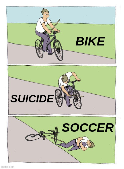 Bike Fall Meme |  BIKE; SUICIDE; SOCCER | image tagged in memes,bike fall | made w/ Imgflip meme maker