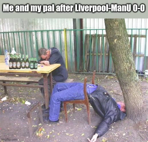 bruh |  Me and my pal after Liverpool-ManU 0-0 | image tagged in drunk russian,liverpool,manchester united,premier league,memes,funny | made w/ Imgflip meme maker